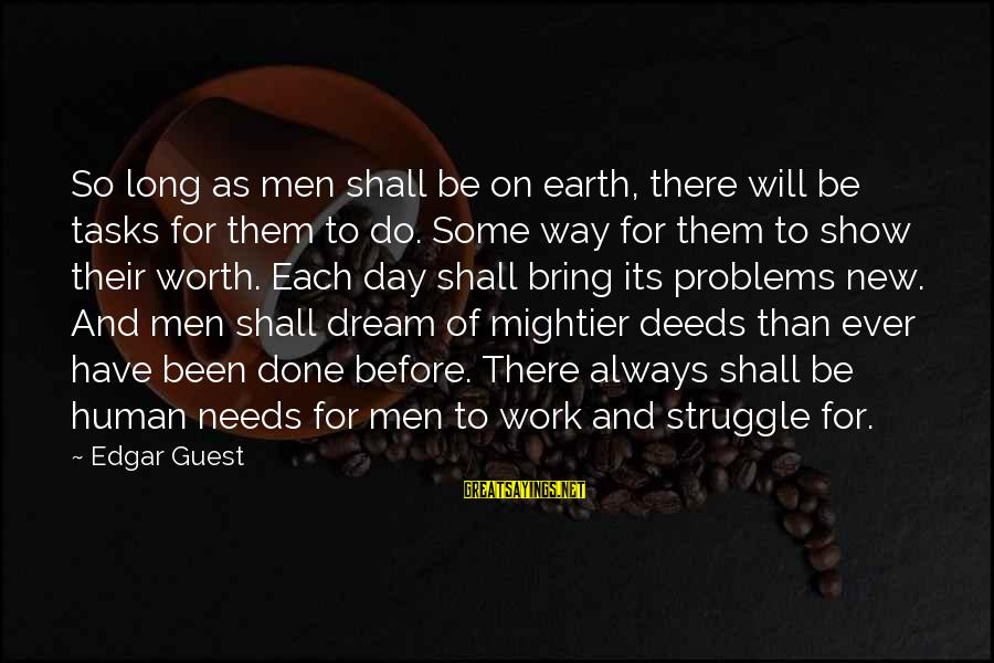 Are You Ok Day Sayings By Edgar Guest: So long as men shall be on earth, there will be tasks for them to