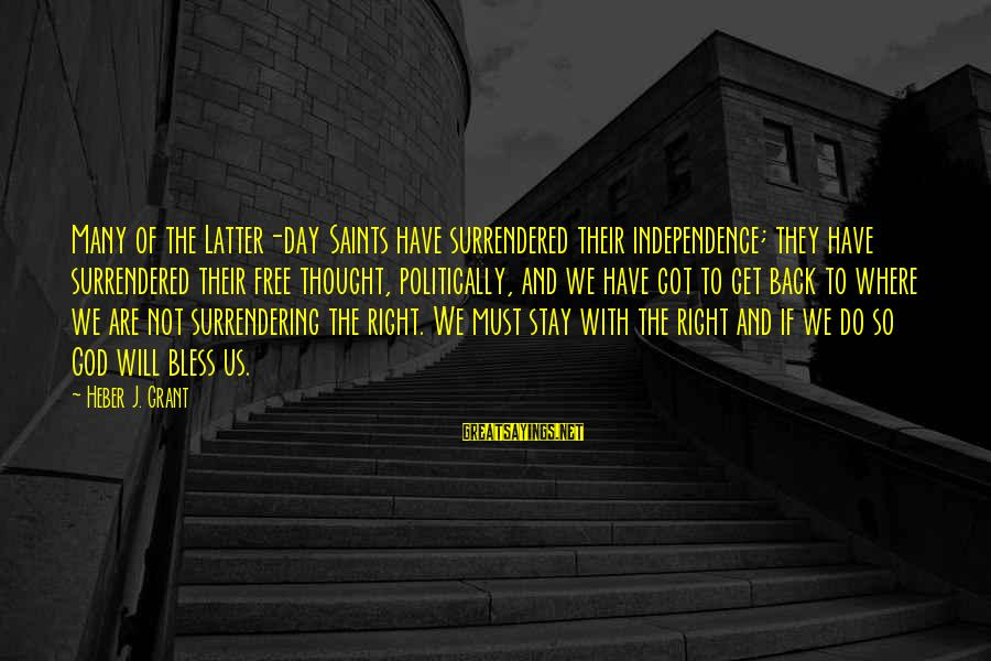 Are You Ok Day Sayings By Heber J. Grant: Many of the Latter-day Saints have surrendered their independence; they have surrendered their free thought,