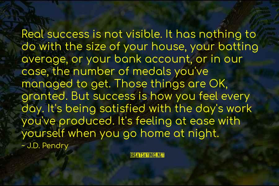 Are You Ok Day Sayings By J.D. Pendry: Real success is not visible. It has nothing to do with the size of your