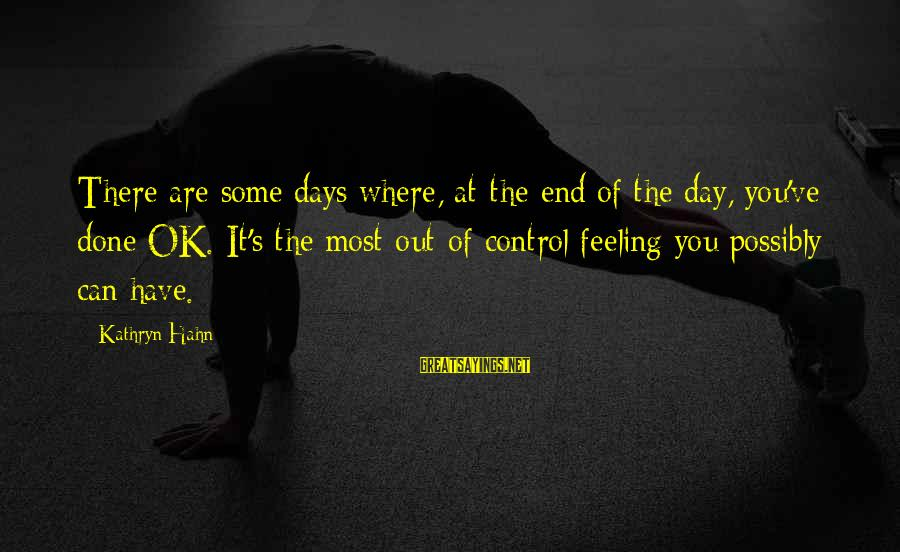 Are You Ok Day Sayings By Kathryn Hahn: There are some days where, at the end of the day, you've done OK. It's