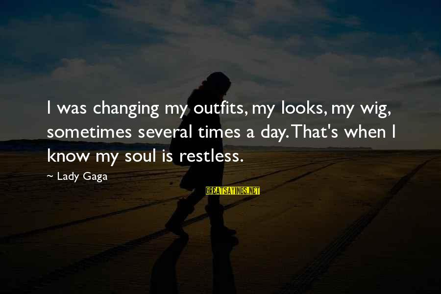 Are You Ok Day Sayings By Lady Gaga: I was changing my outfits, my looks, my wig, sometimes several times a day. That's