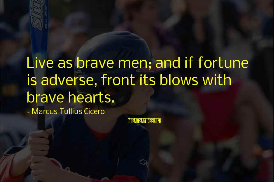 Are You Ok Day Sayings By Marcus Tullius Cicero: Live as brave men; and if fortune is adverse, front its blows with brave hearts.