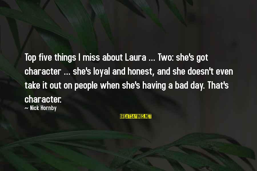Are You Ok Day Sayings By Nick Hornby: Top five things I miss about Laura ... Two: she's got character ... she's loyal