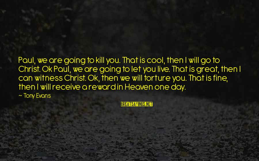 Are You Ok Day Sayings By Tony Evans: Paul, we are going to kill you. That is cool, then I will go to