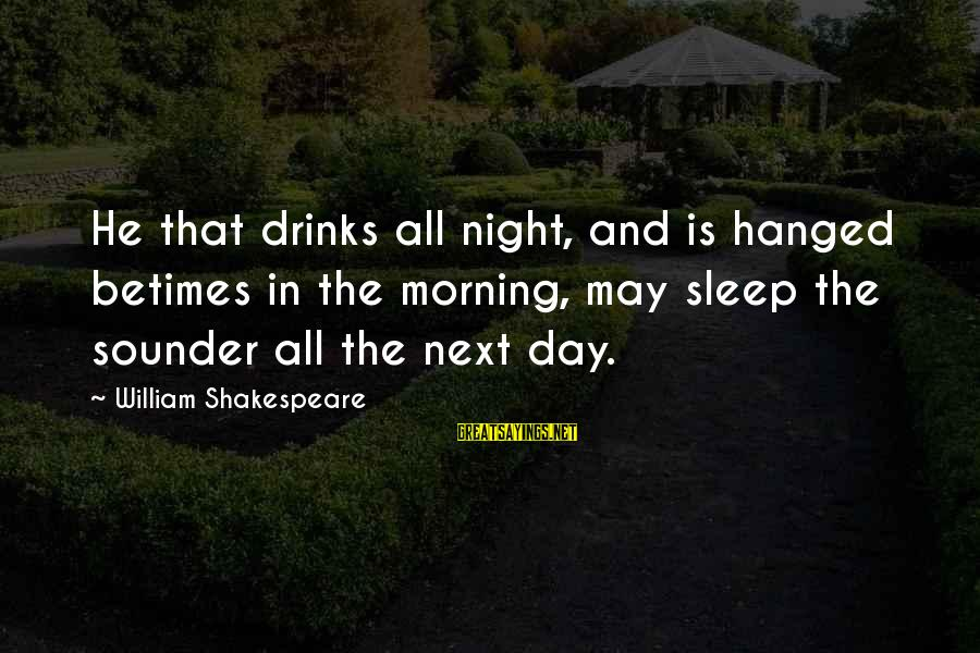 Are You Ok Day Sayings By William Shakespeare: He that drinks all night, and is hanged betimes in the morning, may sleep the
