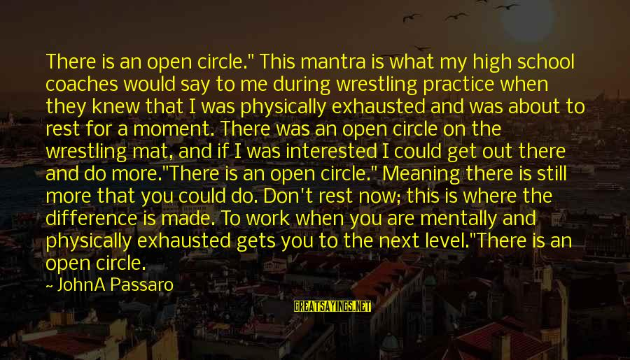 "Are You Still Interested In Me Sayings By JohnA Passaro: There is an open circle."" This mantra is what my high school coaches would say"