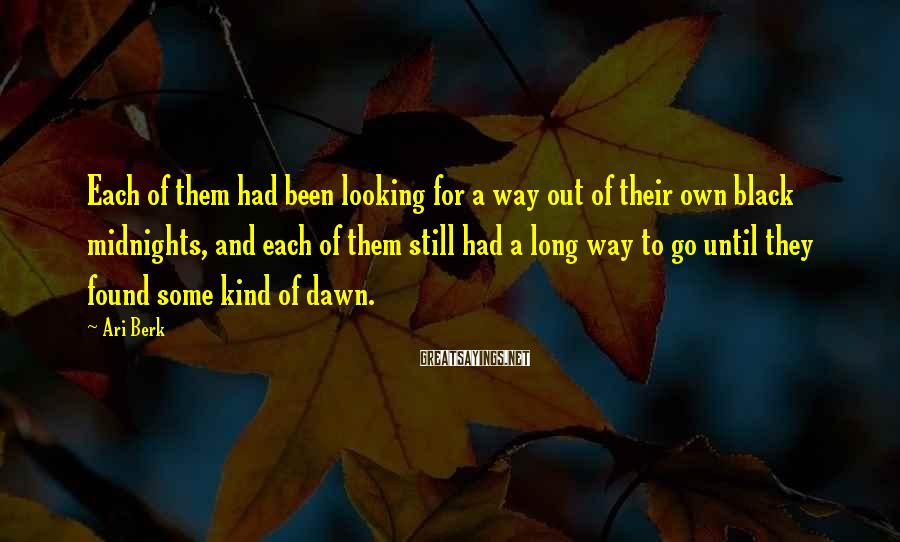 Ari Berk Sayings: Each of them had been looking for a way out of their own black midnights,