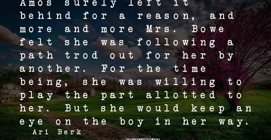 Ari Berk Sayings: Amos surely left it behind for a reason, and more and more Mrs. Bowe felt