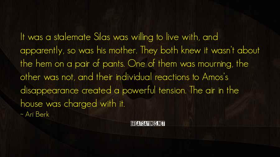 Ari Berk Sayings: It was a stalemate Silas was willing to live with, and apparently, so was his