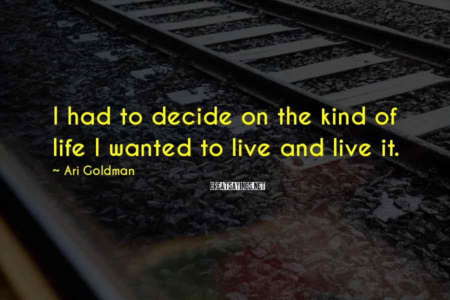 Ari Goldman Sayings: I had to decide on the kind of life I wanted to live and live
