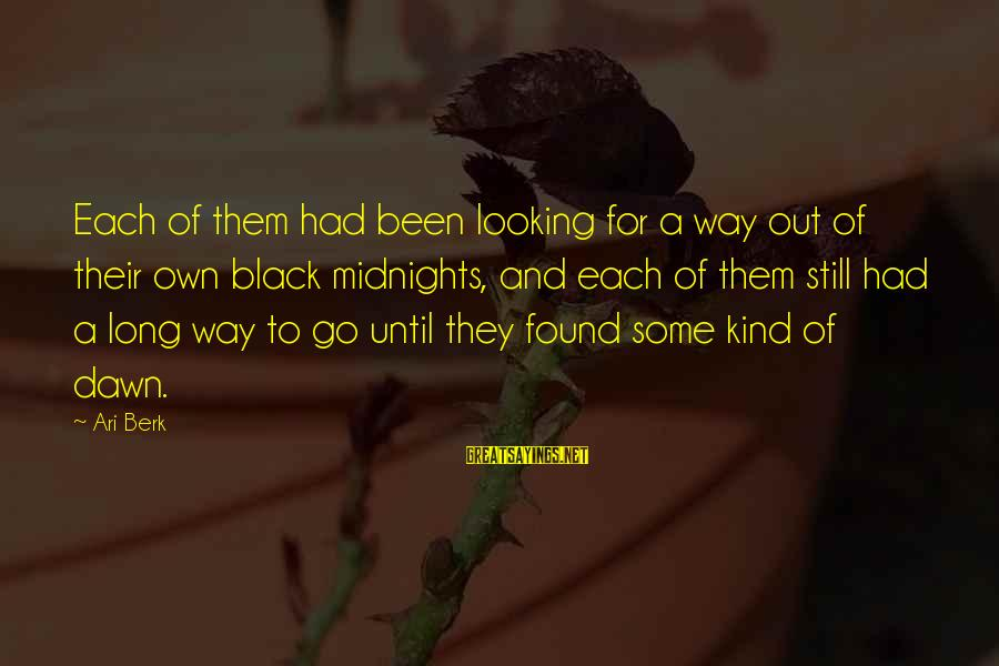 Ari Sayings By Ari Berk: Each of them had been looking for a way out of their own black midnights,