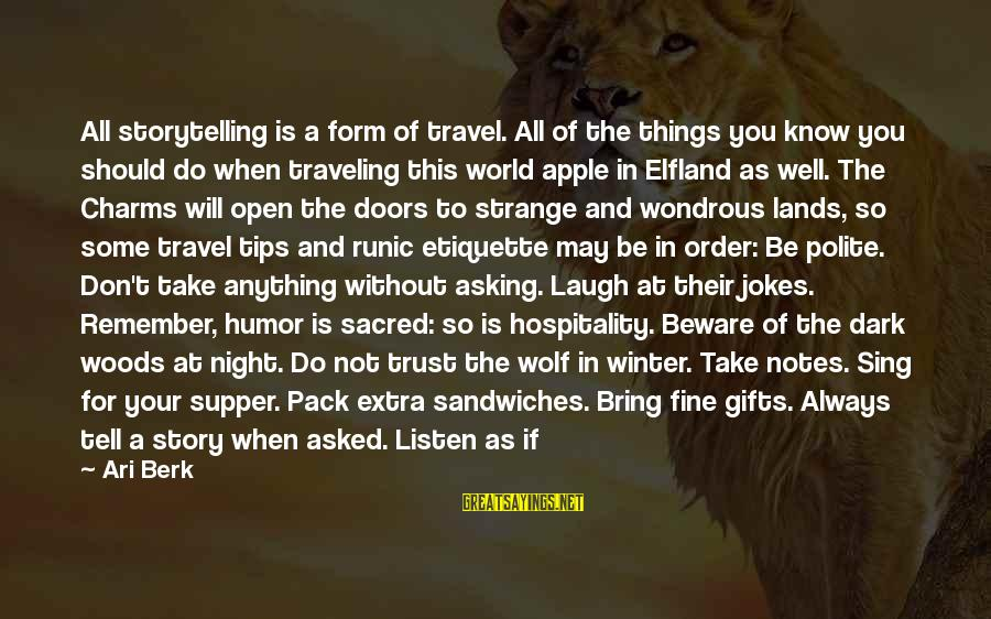 Ari Sayings By Ari Berk: All storytelling is a form of travel. All of the things you know you should