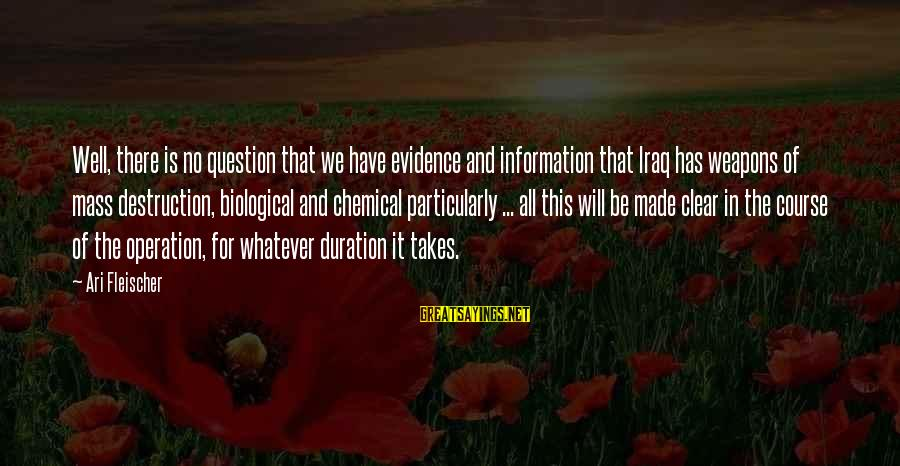 Ari Sayings By Ari Fleischer: Well, there is no question that we have evidence and information that Iraq has weapons