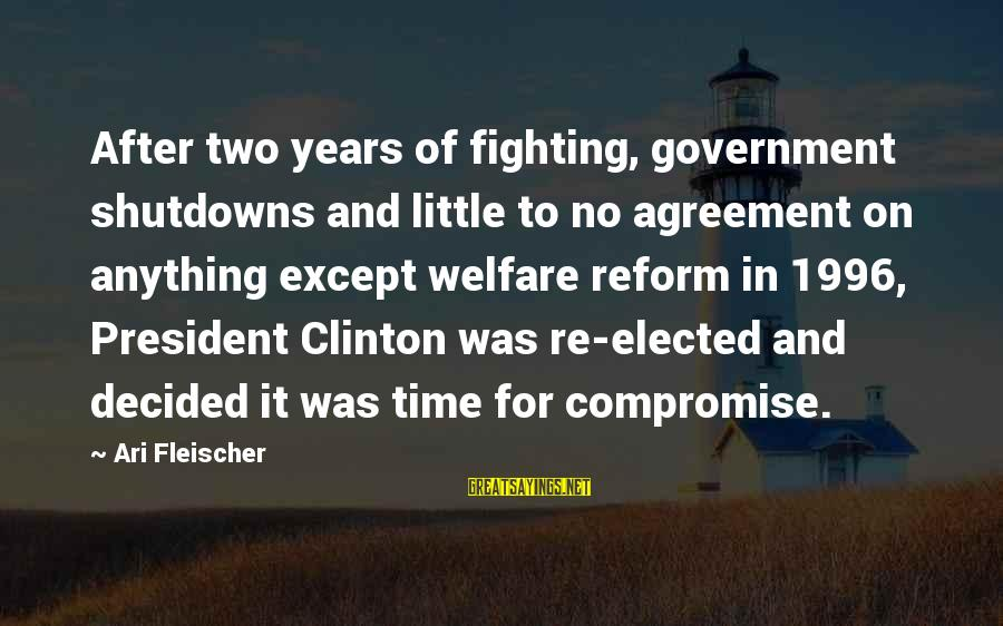 Ari Sayings By Ari Fleischer: After two years of fighting, government shutdowns and little to no agreement on anything except