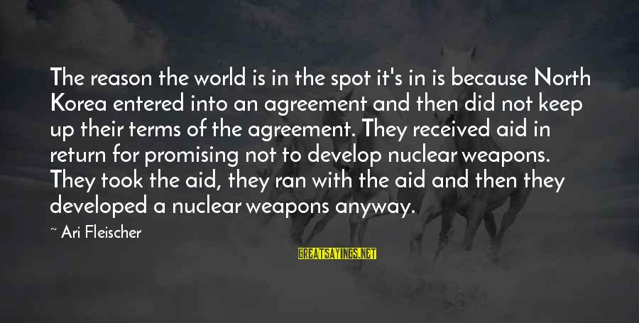 Ari Sayings By Ari Fleischer: The reason the world is in the spot it's in is because North Korea entered