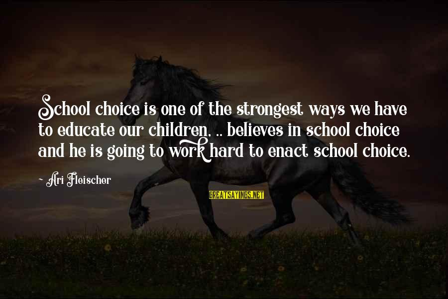 Ari Sayings By Ari Fleischer: School choice is one of the strongest ways we have to educate our children, ..