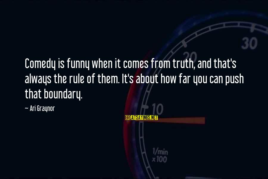 Ari Sayings By Ari Graynor: Comedy is funny when it comes from truth, and that's always the rule of them.