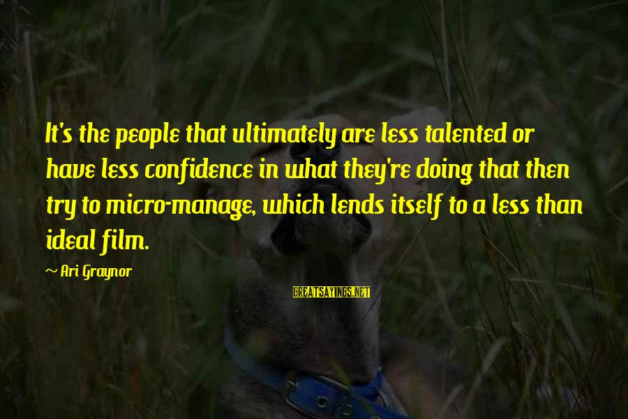 Ari Sayings By Ari Graynor: It's the people that ultimately are less talented or have less confidence in what they're