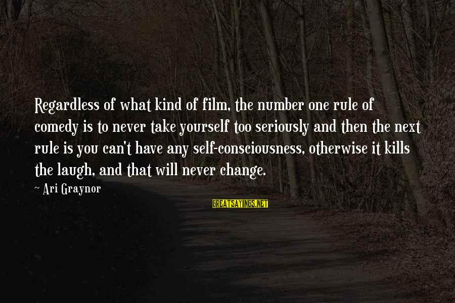 Ari Sayings By Ari Graynor: Regardless of what kind of film, the number one rule of comedy is to never