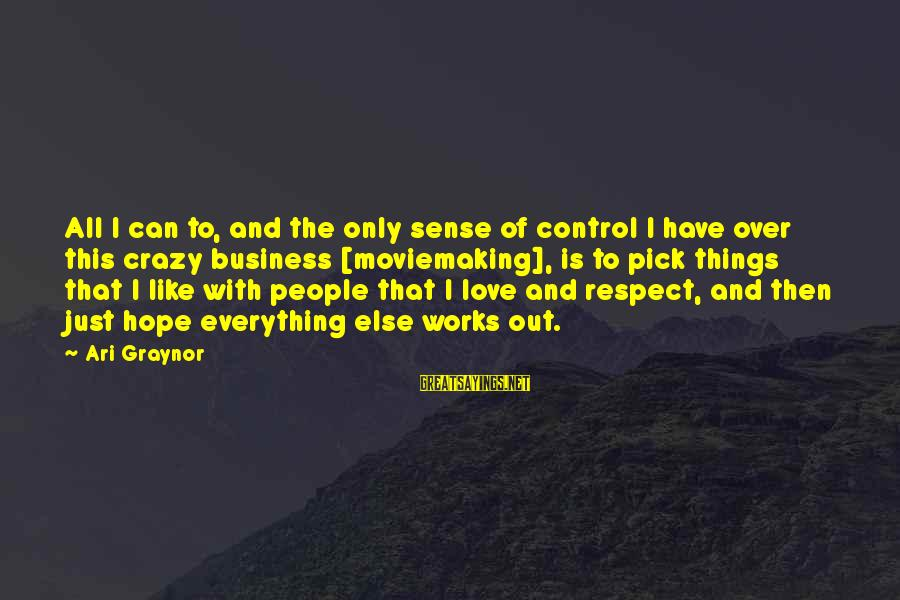 Ari Sayings By Ari Graynor: All I can to, and the only sense of control I have over this crazy