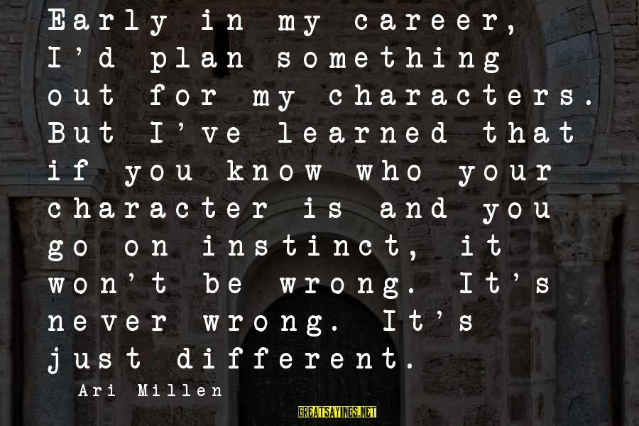 Ari Sayings By Ari Millen: Early in my career, I'd plan something out for my characters. But I've learned that