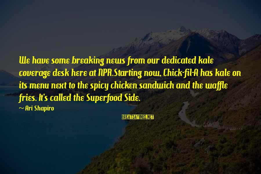 Ari Sayings By Ari Shapiro: We have some breaking news from our dedicated kale coverage desk here at NPR.Starting now,