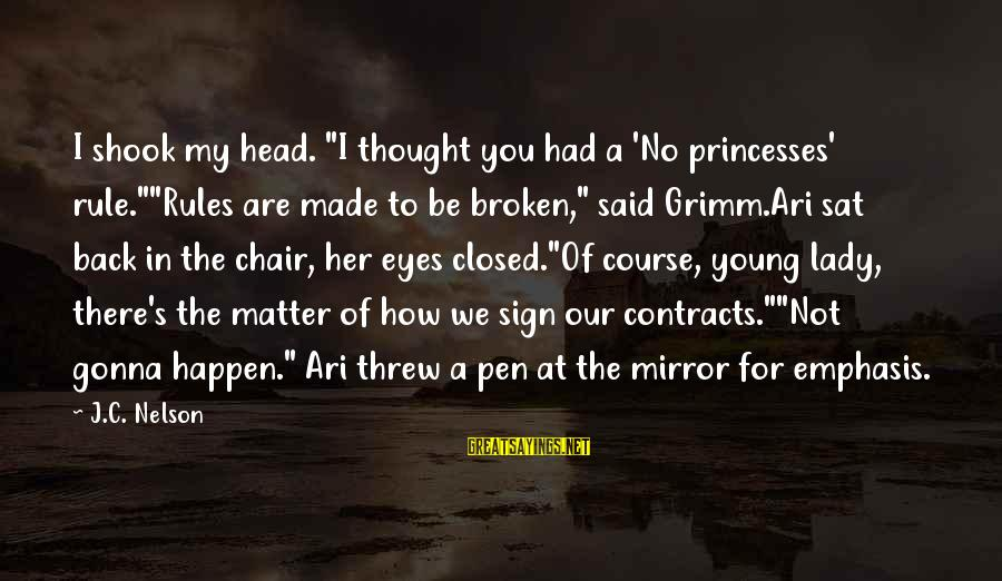 """Ari Sayings By J.C. Nelson: I shook my head. """"I thought you had a 'No princesses' rule.""""""""Rules are made to"""