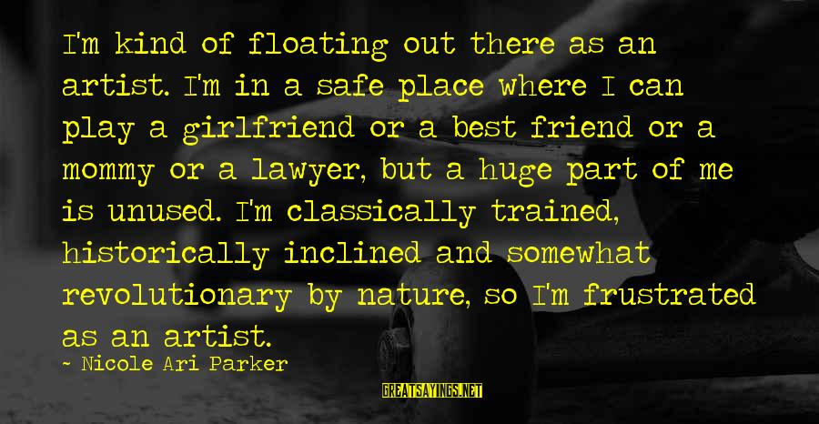 Ari Sayings By Nicole Ari Parker: I'm kind of floating out there as an artist. I'm in a safe place where