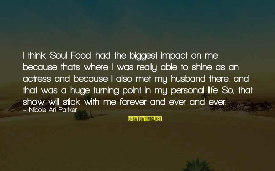 Ari Sayings By Nicole Ari Parker: I think 'Soul Food' had the biggest impact on me because that's where I was