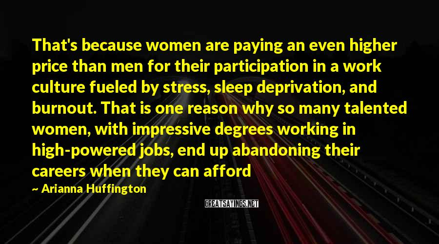 Arianna Huffington Sayings: That's because women are paying an even higher price than men for their participation in