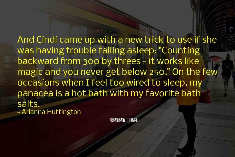 Arianna Huffington Sayings: And Cindi came up with a new trick to use if she was having trouble