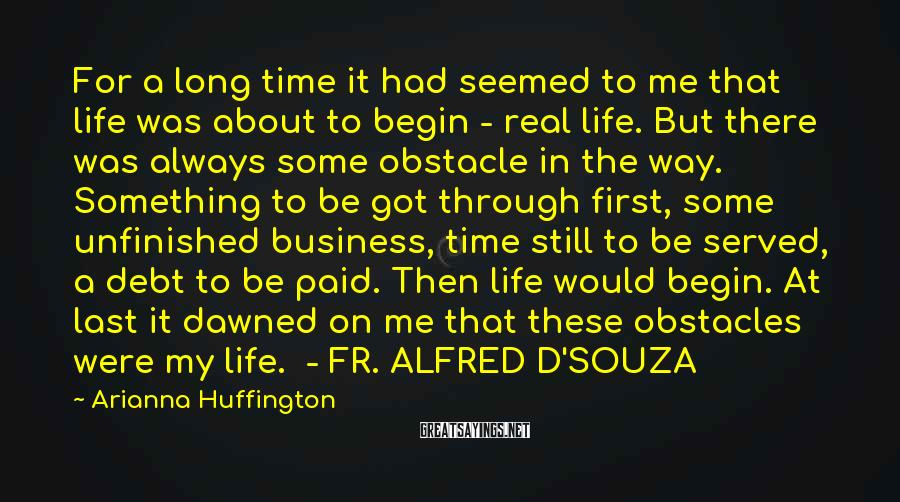 Arianna Huffington Sayings: For a long time it had seemed to me that life was about to begin