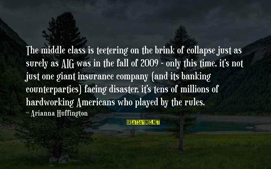 Arianna's Sayings By Arianna Huffington: The middle class is teetering on the brink of collapse just as surely as AIG