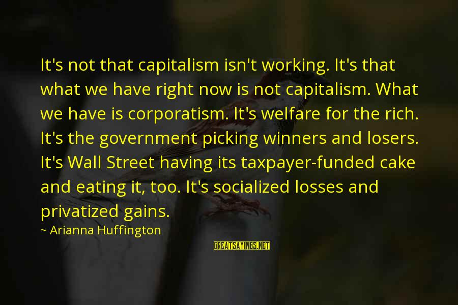Arianna's Sayings By Arianna Huffington: It's not that capitalism isn't working. It's that what we have right now is not
