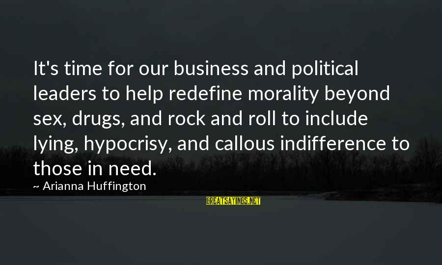 Arianna's Sayings By Arianna Huffington: It's time for our business and political leaders to help redefine morality beyond sex, drugs,