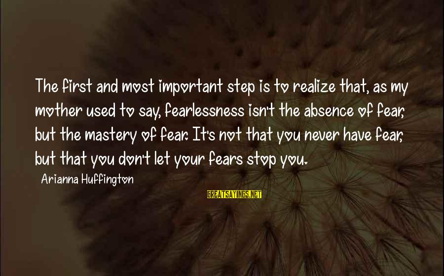 Arianna's Sayings By Arianna Huffington: The first and most important step is to realize that, as my mother used to