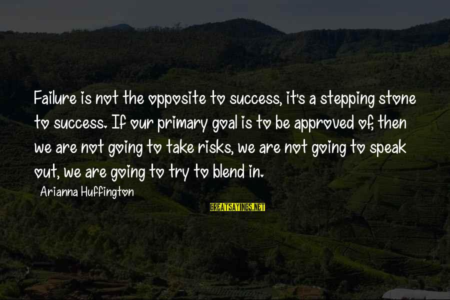 Arianna's Sayings By Arianna Huffington: Failure is not the opposite to success, it's a stepping stone to success. If our