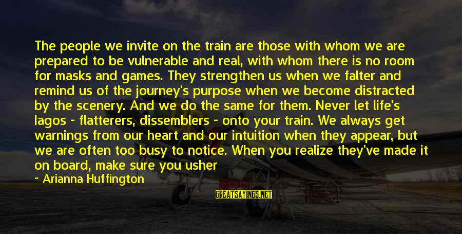 Arianna's Sayings By Arianna Huffington: The people we invite on the train are those with whom we are prepared to