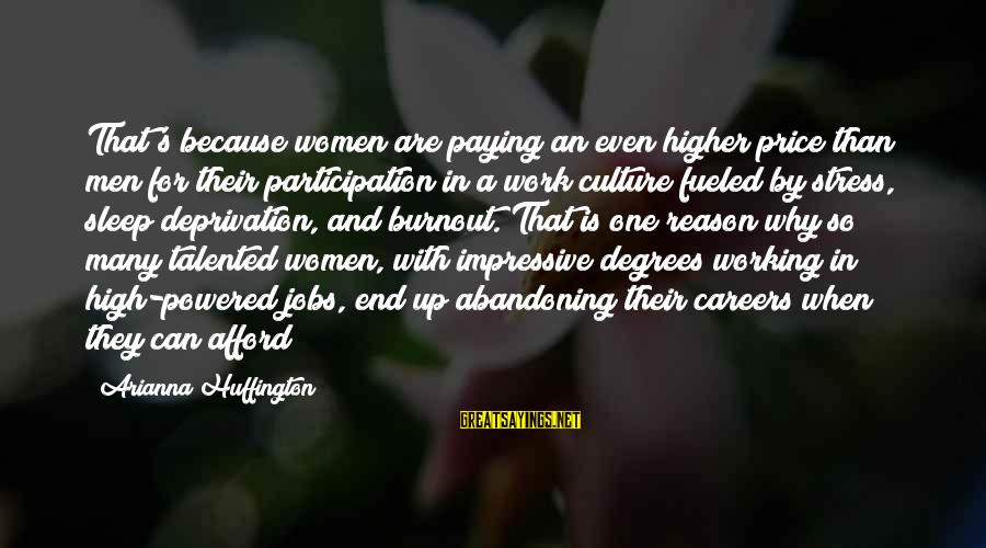 Arianna's Sayings By Arianna Huffington: That's because women are paying an even higher price than men for their participation in