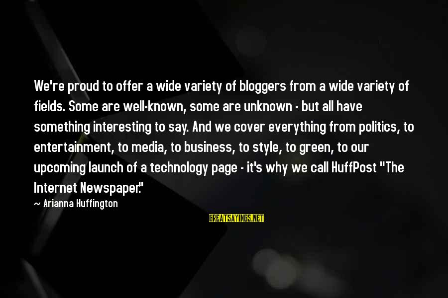 Arianna's Sayings By Arianna Huffington: We're proud to offer a wide variety of bloggers from a wide variety of fields.