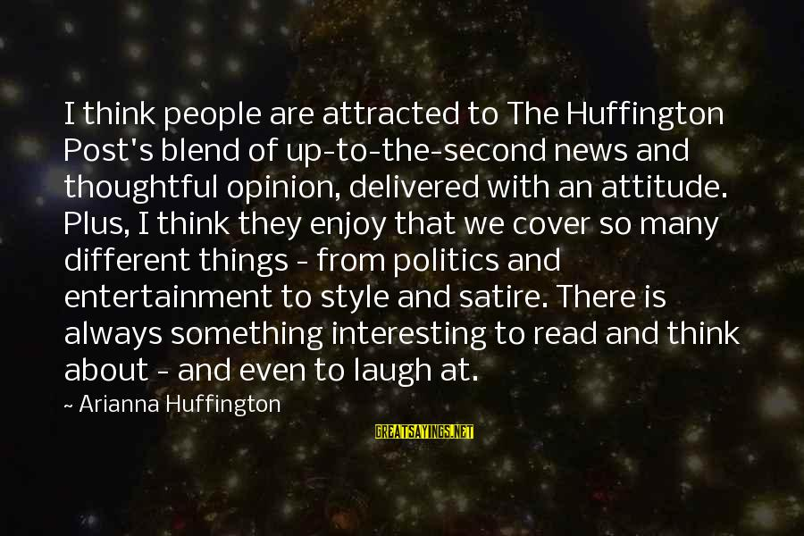 Arianna's Sayings By Arianna Huffington: I think people are attracted to The Huffington Post's blend of up-to-the-second news and thoughtful