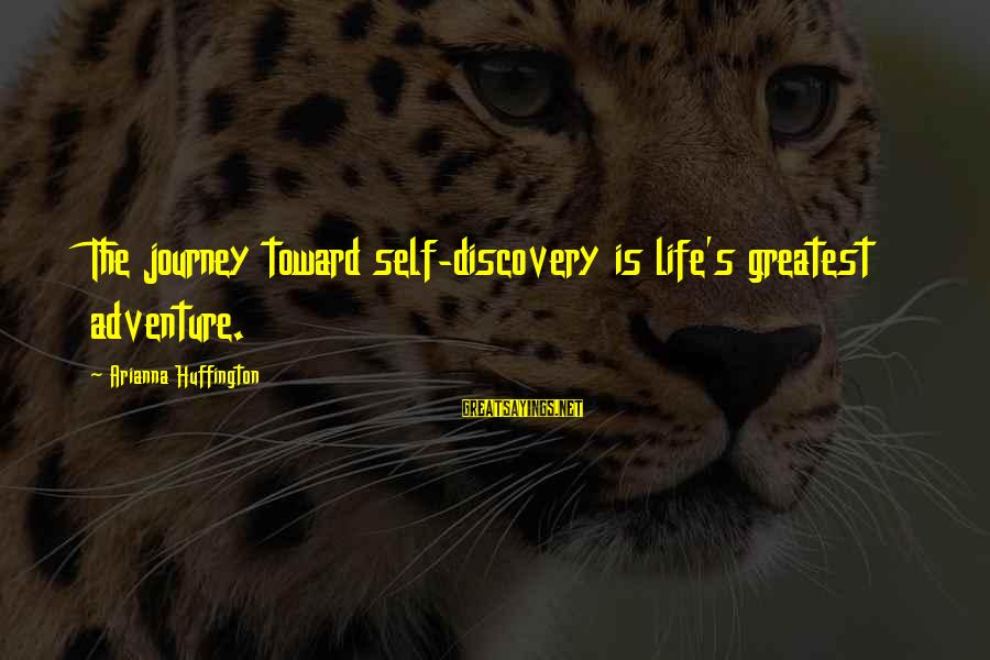 Arianna's Sayings By Arianna Huffington: The journey toward self-discovery is life's greatest adventure.