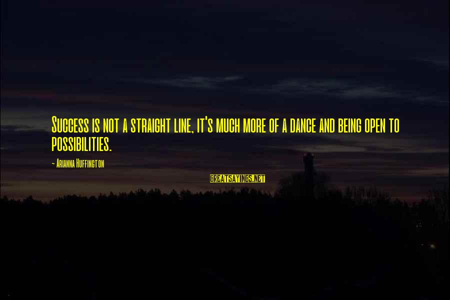 Arianna's Sayings By Arianna Huffington: Success is not a straight line, it's much more of a dance and being open