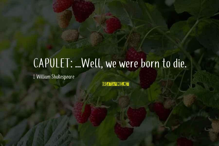 Ariel Little Mermaid Love Sayings By William Shakespeare: CAPULET: ...Well, we were born to die.