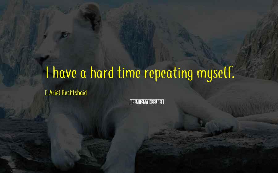 Ariel Rechtshaid Sayings: I have a hard time repeating myself.