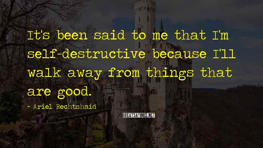 Ariel Rechtshaid Sayings: It's been said to me that I'm self-destructive because I'll walk away from things that