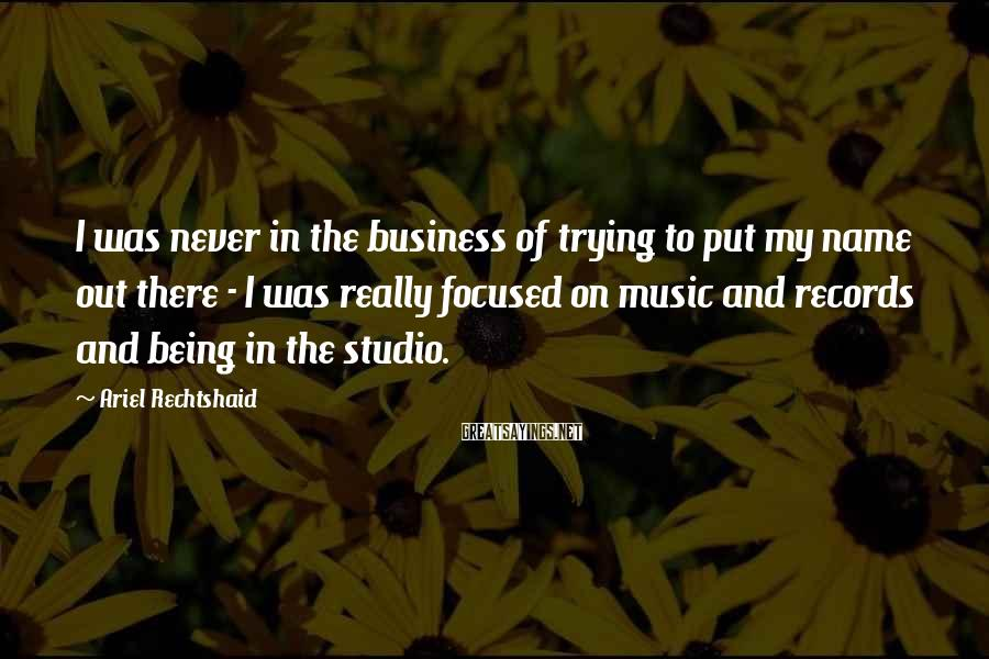 Ariel Rechtshaid Sayings: I was never in the business of trying to put my name out there -