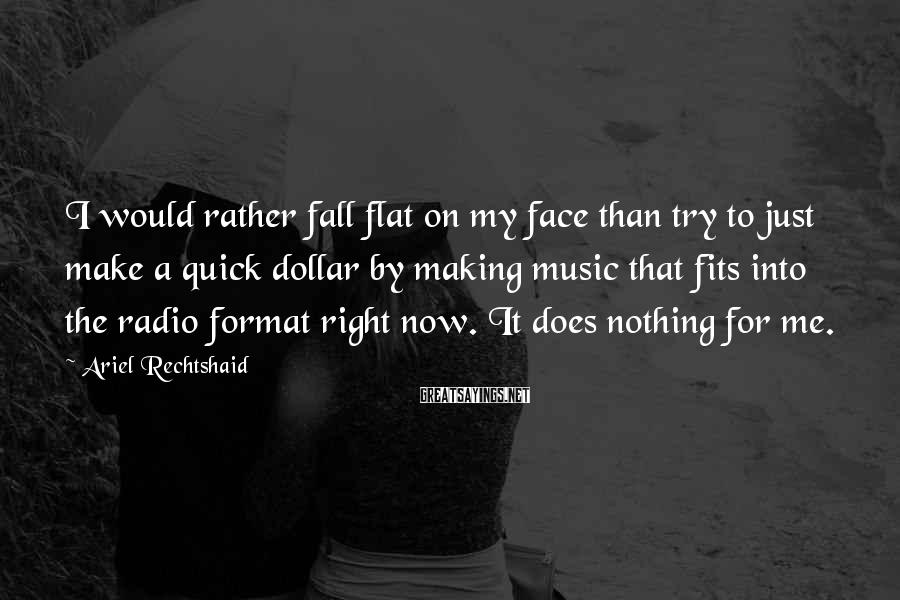 Ariel Rechtshaid Sayings: I would rather fall flat on my face than try to just make a quick