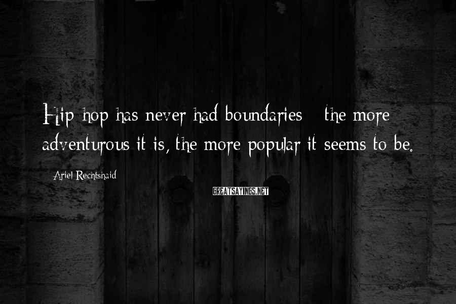 Ariel Rechtshaid Sayings: Hip-hop has never had boundaries - the more adventurous it is, the more popular it