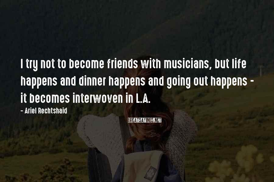 Ariel Rechtshaid Sayings: I try not to become friends with musicians, but life happens and dinner happens and